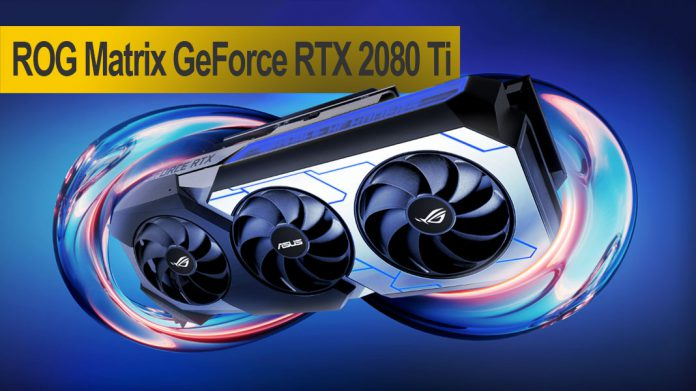 ROG Matrix GeForce RTX 2080 Ti